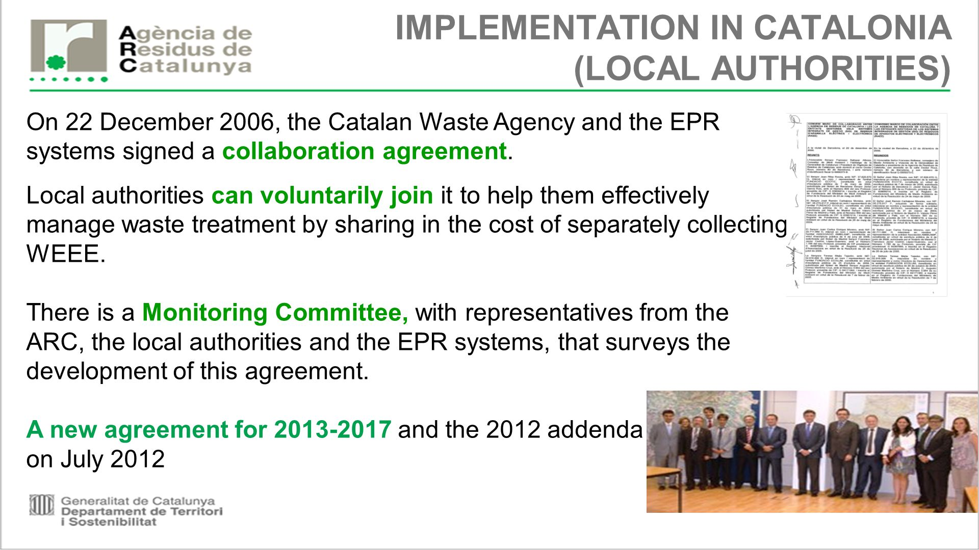 IMPLEMENTATION IN CATALONIA (LOCAL AUTHORITIES) On 22 December 2006, the Catalan Waste Agency and the EPR systems signed a collaboration agreement.