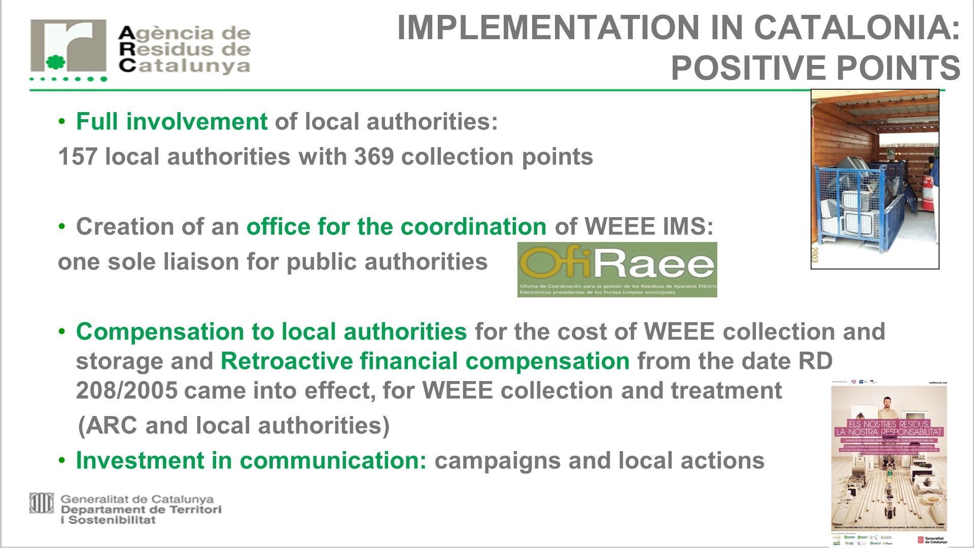 IMPLEMENTATION IN CATALONIA: POSITIVE POINTS Full involvement of local authorities: 157 local authorities with 369 collection points Creation of an of