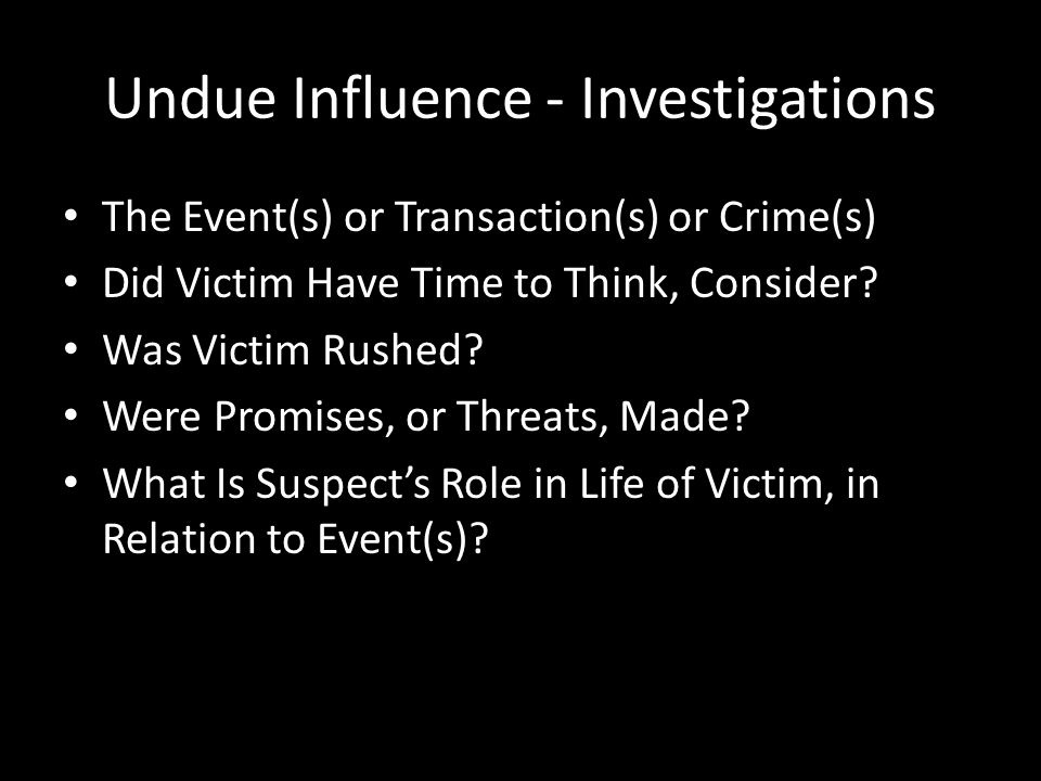 Undue Influence - Investigations Could or Did Victim Consult Any Third Party.