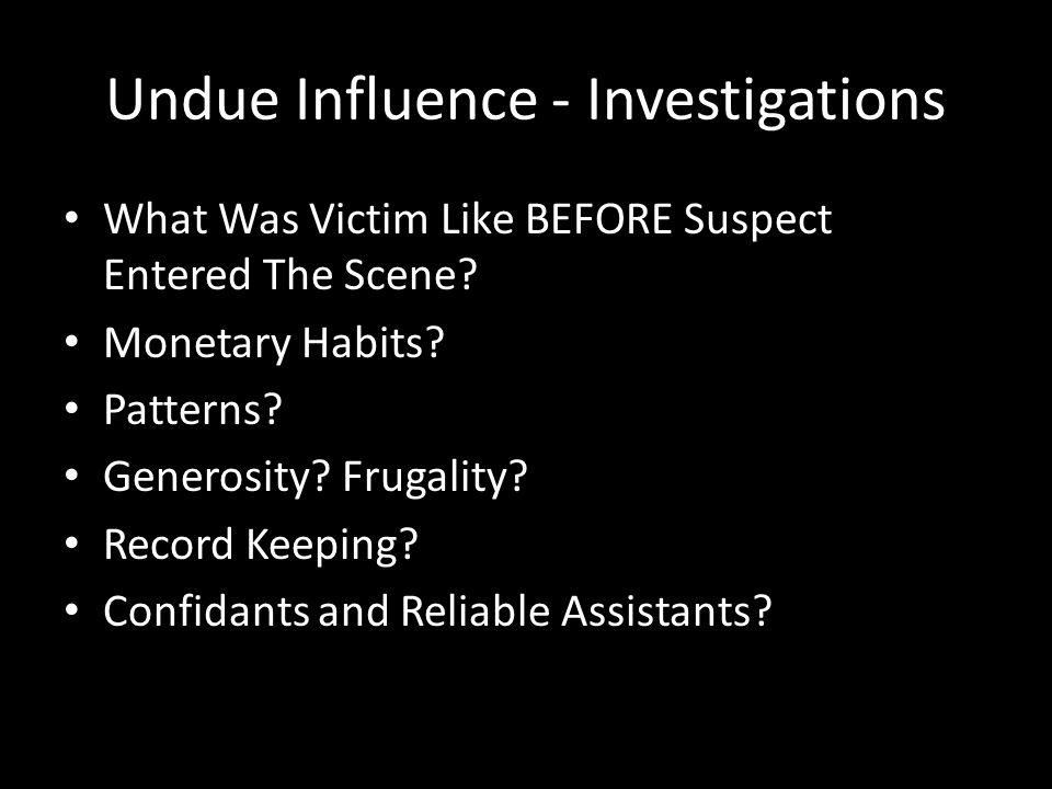 Undue Influence - Investigations Will Victim Testify.