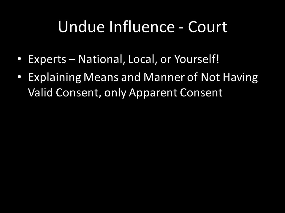 Undue Influence – Looking Ahead National Resources – www.ndaa.org www.ndaa.org – www.cdaa.org www.cdaa.org – www.centeronelderabuse.org www.centeronelderabuse.org Teamwork and Resources.