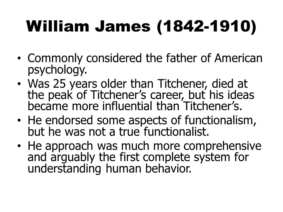 William James (1842-1910) Commonly considered the father of American psychology.