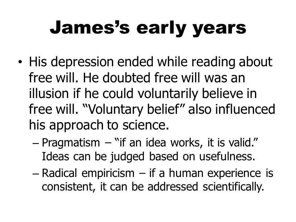 James's early years His depression ended while reading about free will.