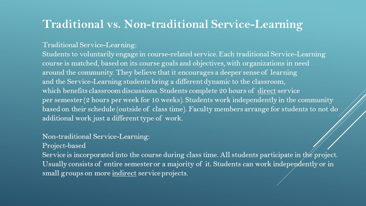 Traditional vs. Non-traditional Service-Learning Traditional Service-Learning: Students to voluntarily engage in course-related service. Each traditio