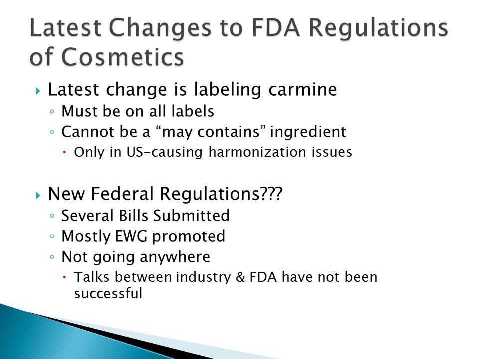 """ Latest change is labeling carmine ◦ Must be on all labels ◦ Cannot be a """"may contains"""" ingredient  Only in US-causing harmonization issues  New Fe"""