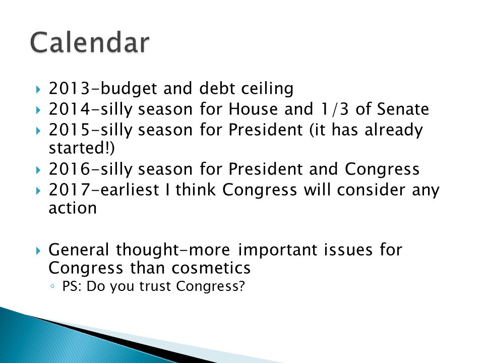  2013-budget and debt ceiling  2014-silly season for House and 1/3 of Senate  2015-silly season for President (it has already started!)  2016-sill