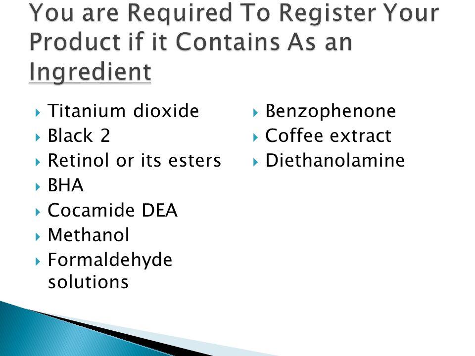  Titanium dioxide  Black 2  Retinol or its esters  BHA  Cocamide DEA  Methanol  Formaldehyde solutions  Benzophenone  Coffee extract  Dietha