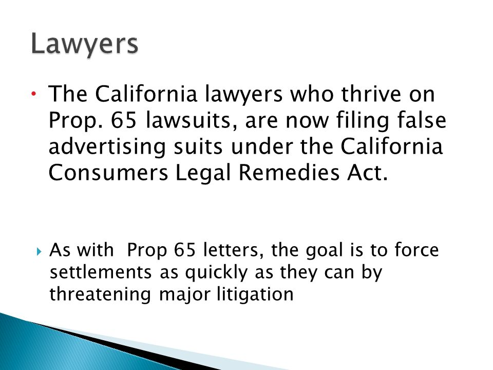  The California lawyers who thrive on Prop. 65 lawsuits, are now filing false advertising suits under the California Consumers Legal Remedies Act. 