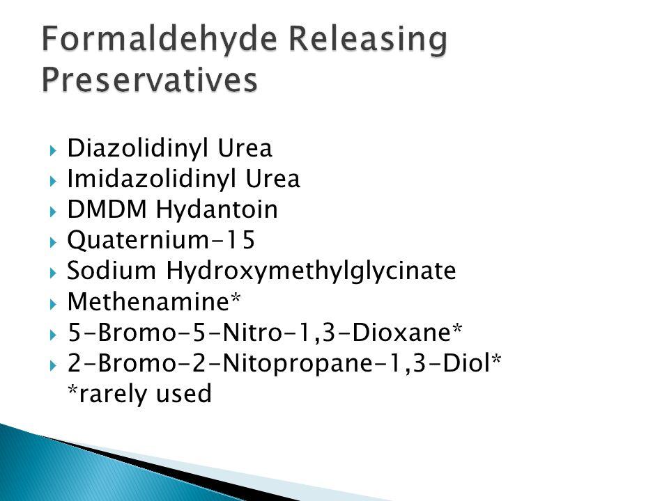  Diazolidinyl Urea  Imidazolidinyl Urea  DMDM Hydantoin  Quaternium-15  Sodium Hydroxymethylglycinate  Methenamine*  5-Bromo-5-Nitro-1,3-Dioxan