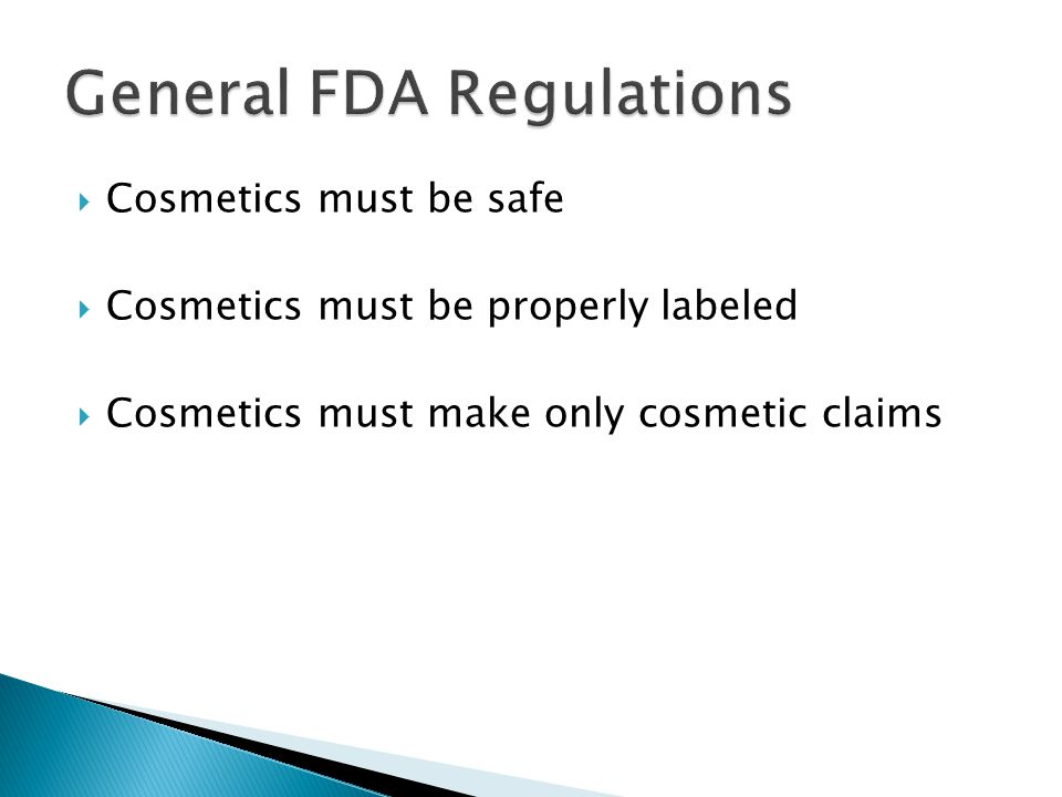  Cosmetics must be safe  Cosmetics must be properly labeled  Cosmetics must make only cosmetic claims