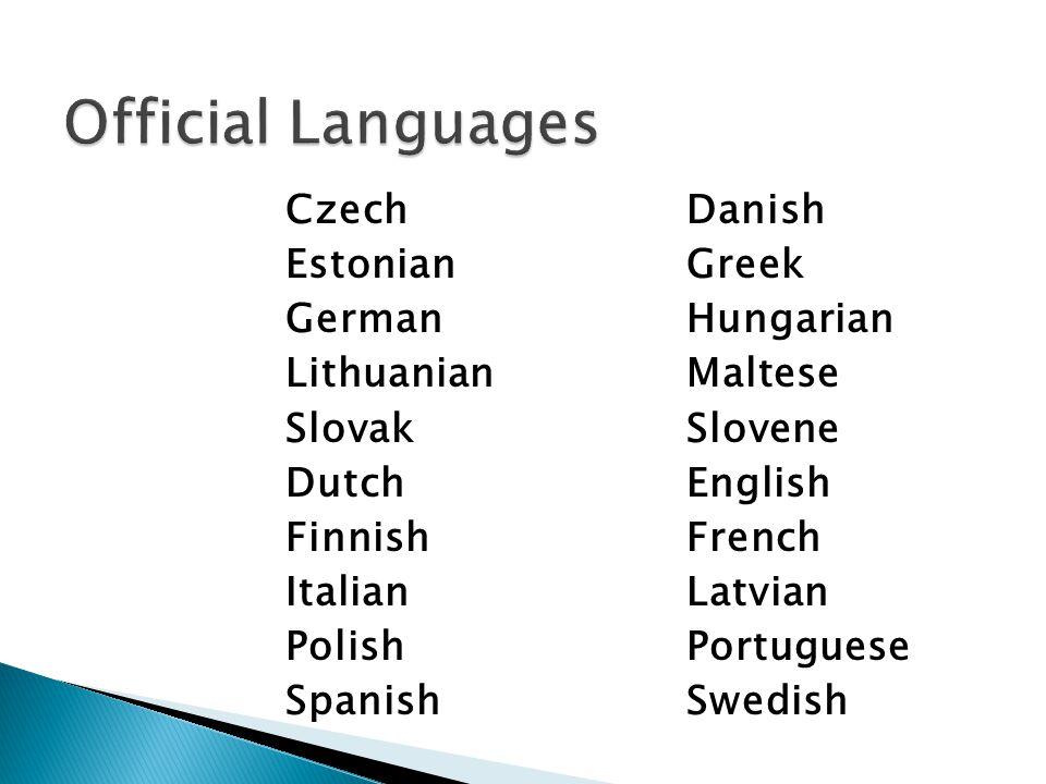 Czech Estonian German Lithuanian Slovak Dutch Finnish Italian Polish Spanish Danish Greek Hungarian Maltese Slovene English French Latvian Portuguese