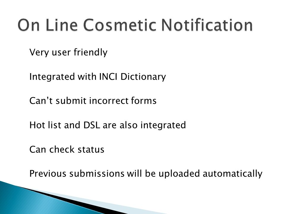 Very user friendly Integrated with INCI Dictionary Can't submit incorrect forms Hot list and DSL are also integrated Can check status Previous submiss