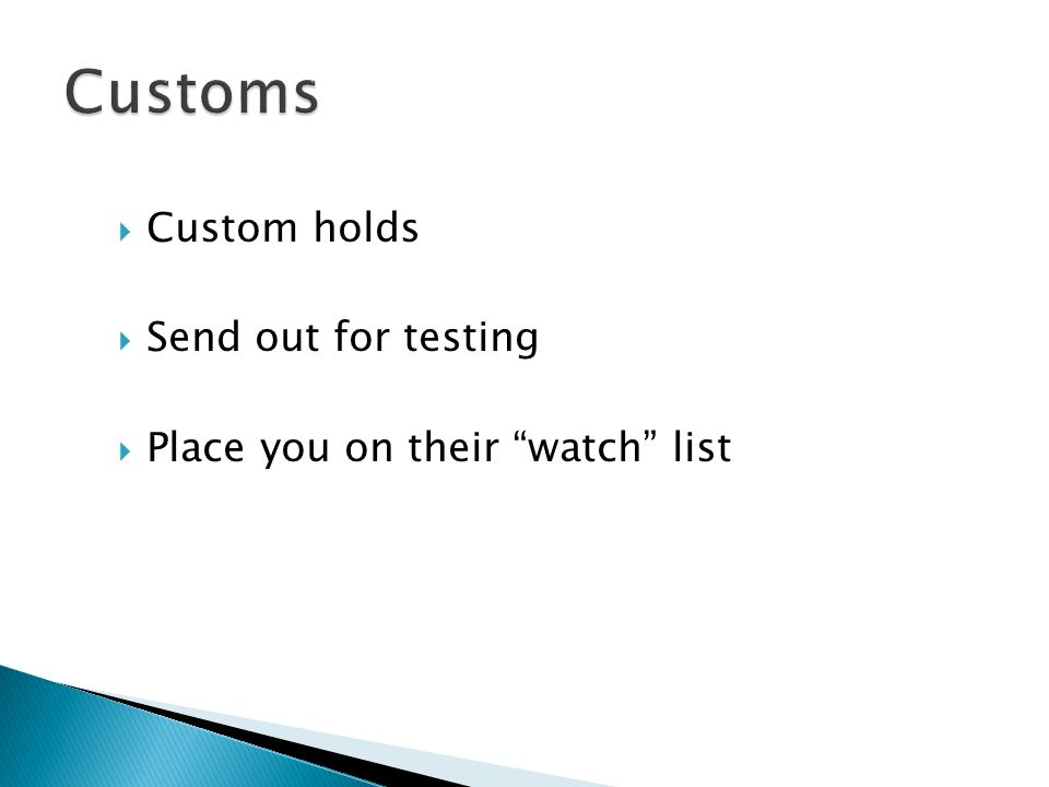 """ Custom holds  Send out for testing  Place you on their """"watch"""" list"""