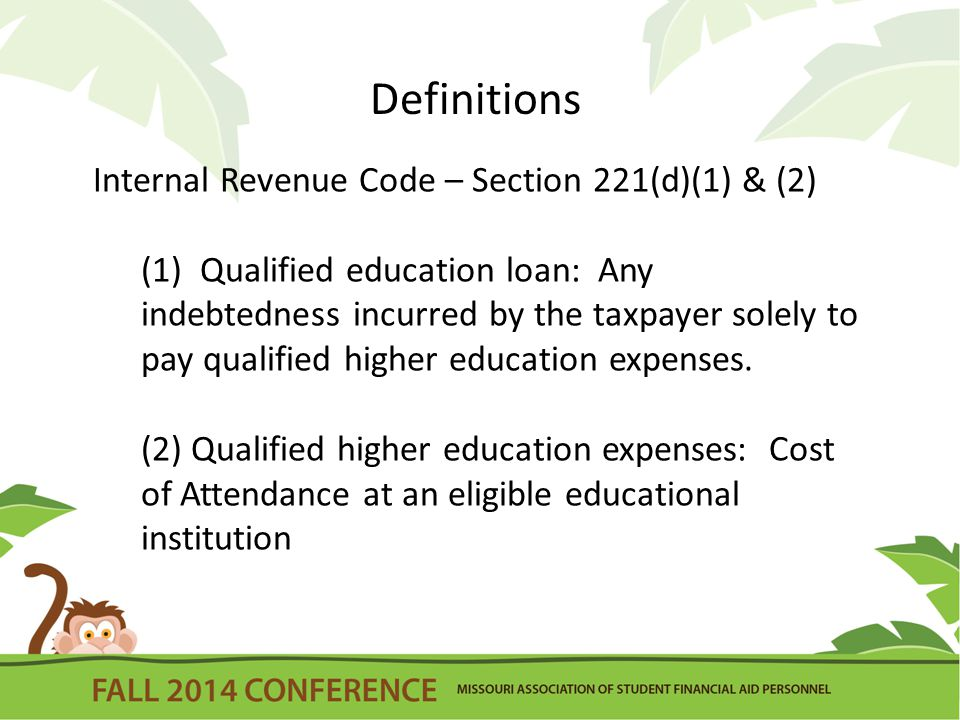 Definitions Internal Revenue Code – Section 221(d)(1) & (2) (1) Qualified education loan: Any indebtedness incurred by the taxpayer solely to pay qualified higher education expenses.