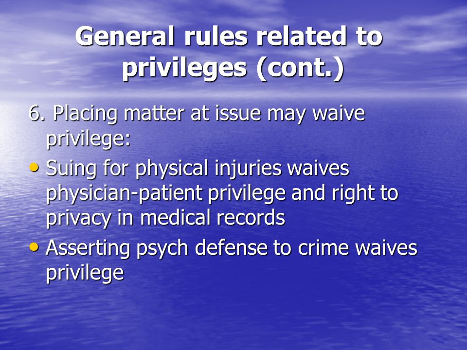 General rules related to privileges (cont.) 6.