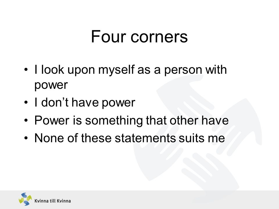 Four corners I look upon myself as a person with power I don't have power Power is something that other have None of these statements suits me