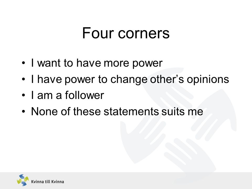 Four corners I want to have more power I have power to change other's opinions I am a follower None of these statements suits me