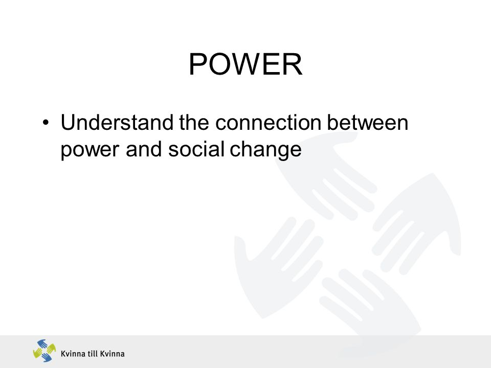 POWER Understand the connection between power and social change