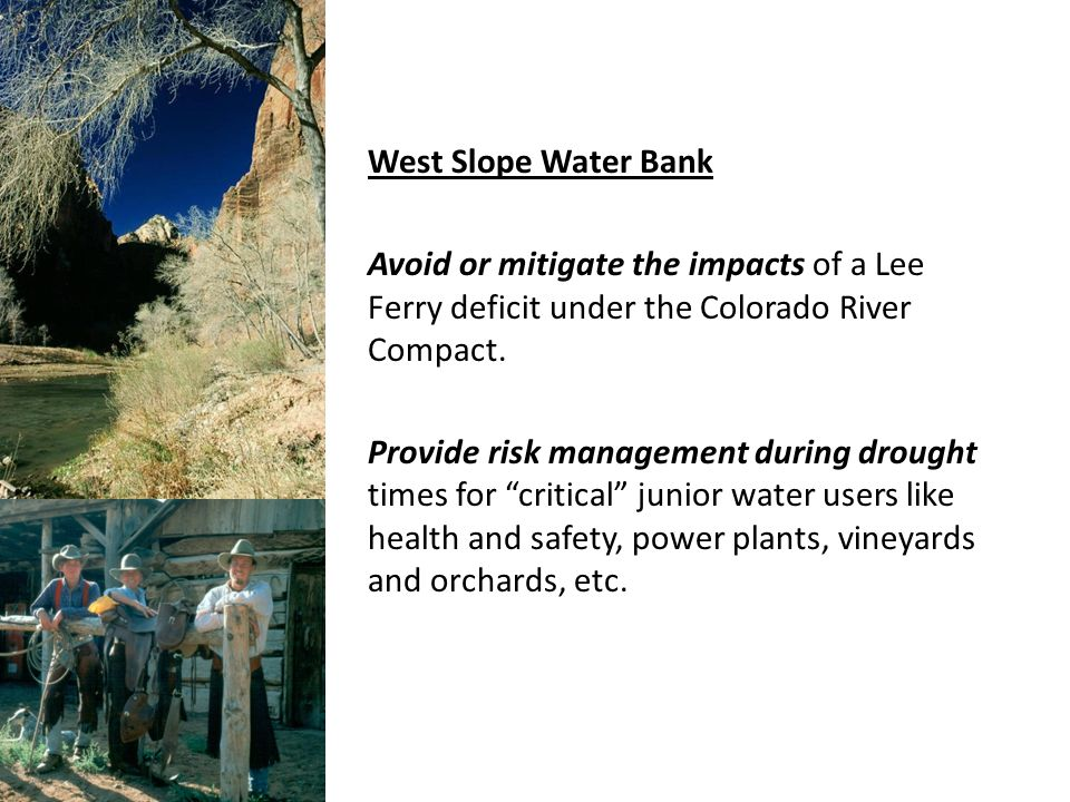West Slope Water Bank Avoid or mitigate the impacts of a Lee Ferry deficit under the Colorado River Compact.
