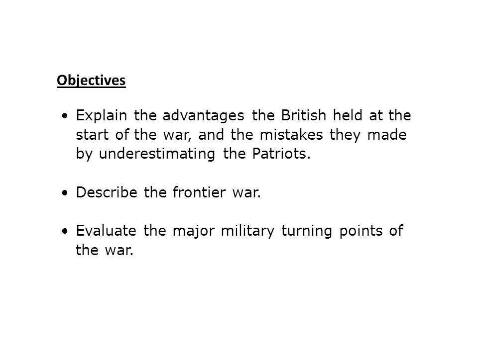 Explain the advantages the British held at the start of the war, and the mistakes they made by underestimating the Patriots.