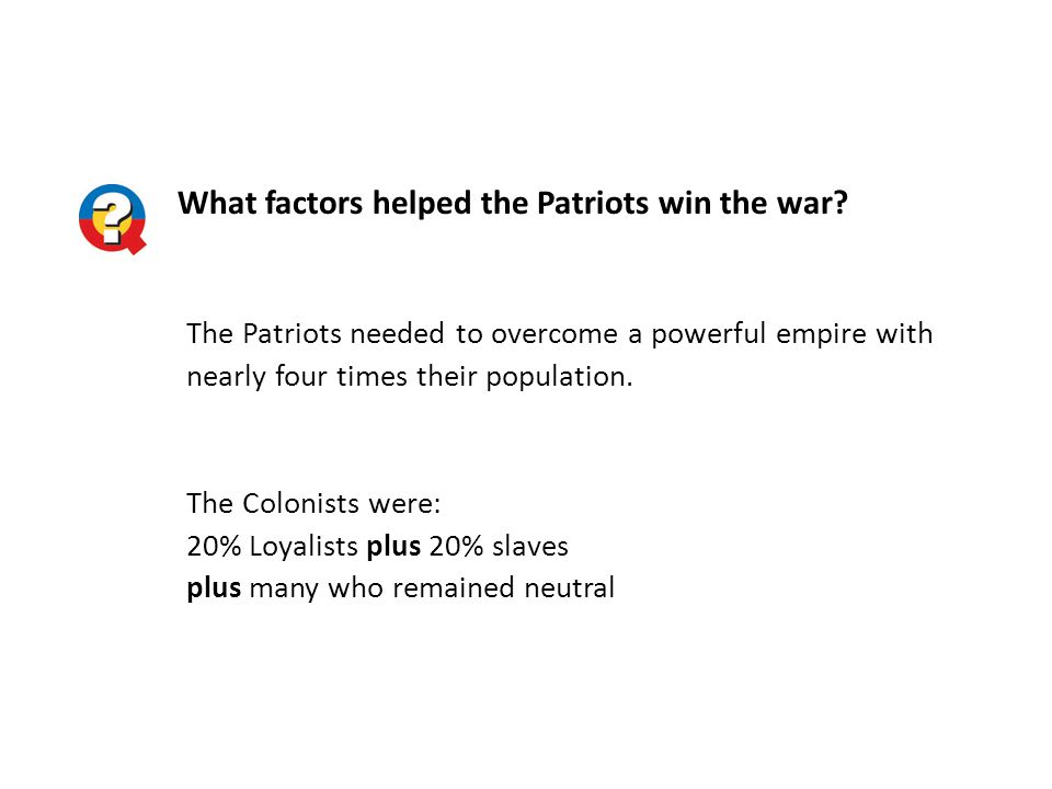 What factors helped the Patriots win the war.
