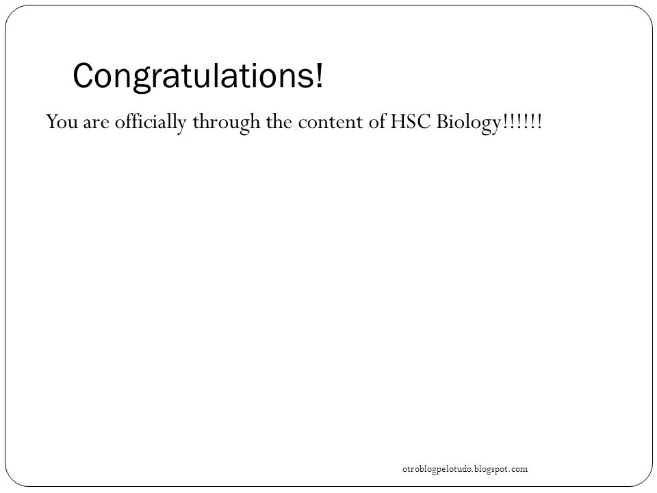 Congratulations.You are officially through the content of HSC Biology!!!!!.