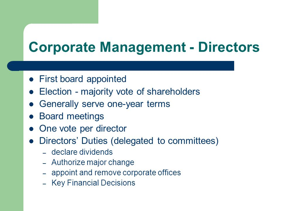 Corporate Management - Directors First board appointed Election - majority vote of shareholders Generally serve one-year terms Board meetings One vote