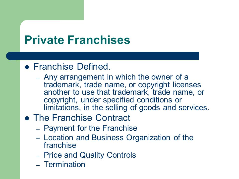 Private Franchises Franchise Defined. – Any arrangement in which the owner of a trademark, trade name, or copyright licenses another to use that trade