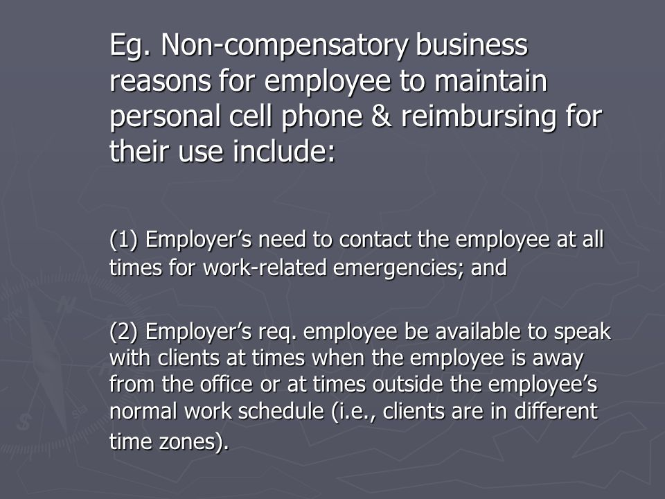 Cell Phones ► Employer reimbursement to employees for business use of their personal cell phones, has tax-free treatment and is available without burdensome recordkeeping requirements.