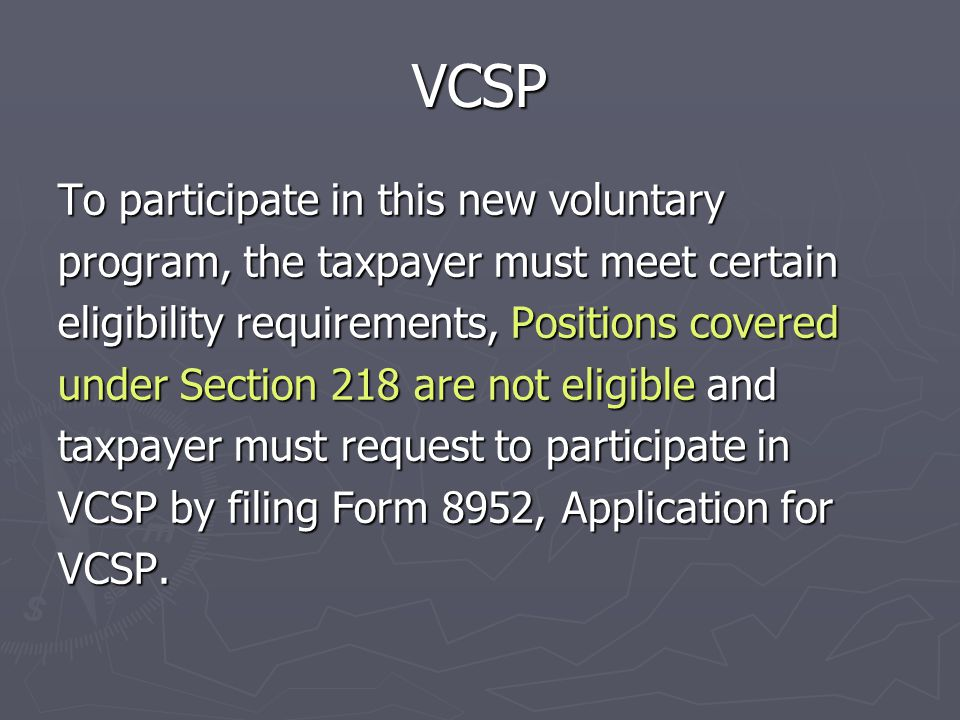 Voluntary Classification Settlement Program (VCSP) VCSP is a voluntary program described in Announcement 2011-64Announcement 2011-64 that provides an