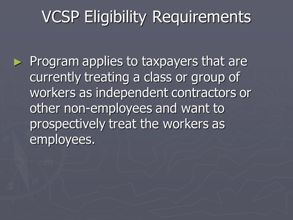 VCSP To participate in this new voluntary program, the taxpayer must meet certain eligibility requirements, Positions covered under Section 218 are no