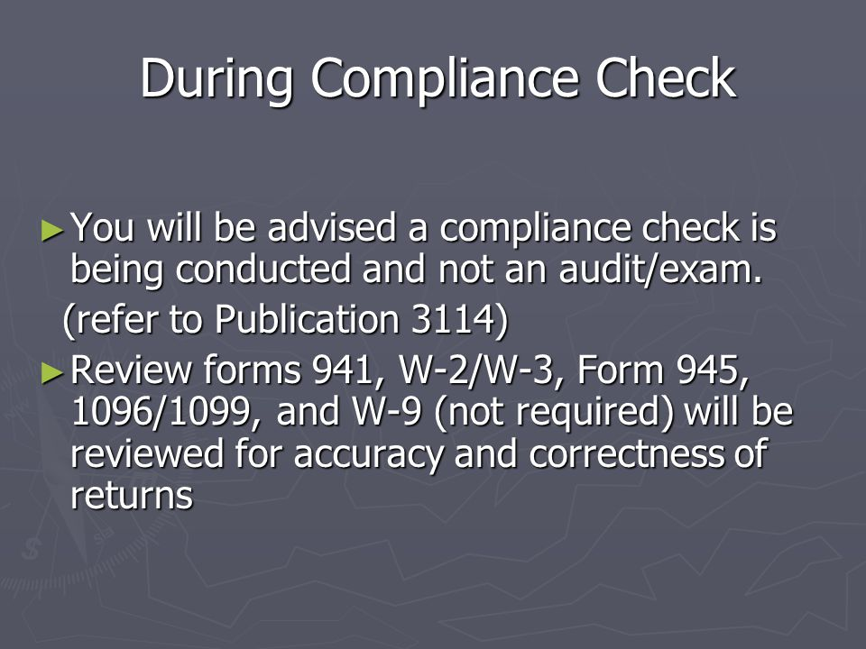 Compliance Check ► A review to determine whether taxpayers are adhering to record keeping and information reporting requirements. ► Not an investigati