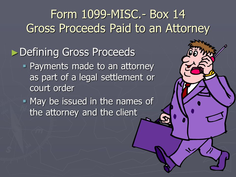 Form 1099-MISC.- Box 7 Non-Employee Compensation ► Payment for services of a person who is not your employee (may include parts or materials in some instances) ► Fee splits between professionals ► Professional service fees – ex.