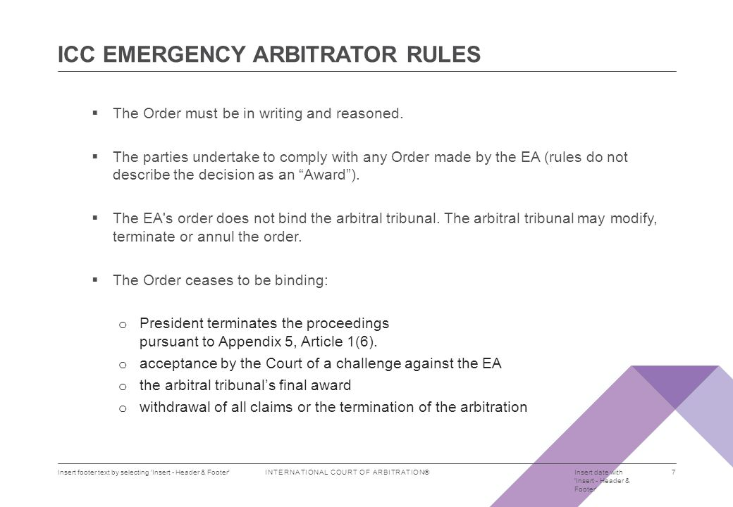 INTERNATIONAL COURT OF ARBITRATION®  The Emergency Arbitrator Provisions are not intended to prevent any party from seeking urgent interim or conservatory measures from a competent judicial authority at any time prior to making such an application.