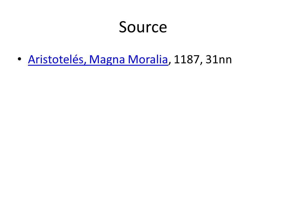 Source Aristotelés, Magna Moralia, 1187, 31nn Aristotelés, Magna Moralia