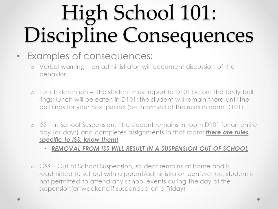Examples of consequences: o Verbal warning – an administrator will document discussion of the behavior o Lunch detention – the student must report to