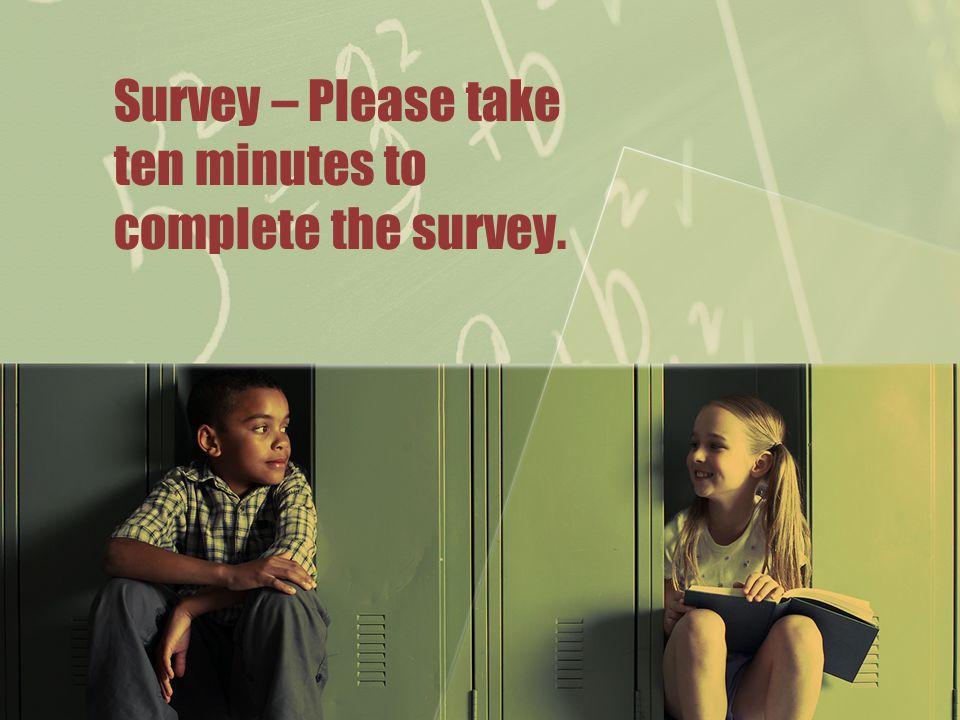 Survey – Please take ten minutes to complete the survey.