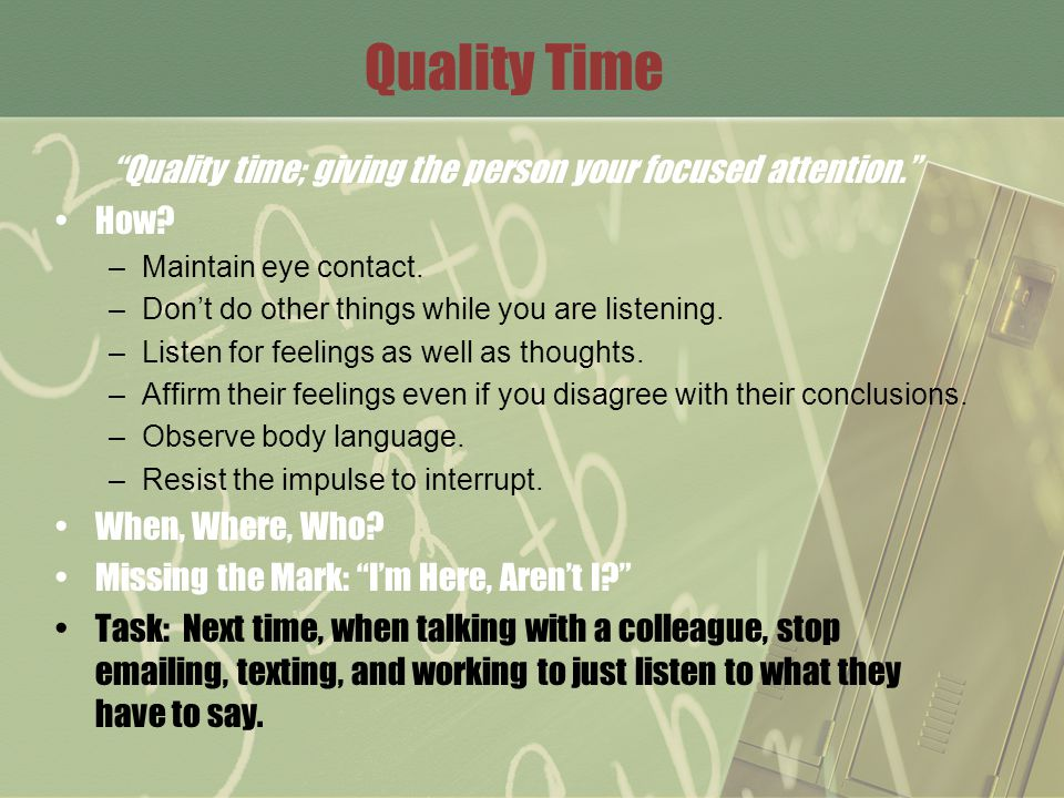 """Quality Time """"Quality time; giving the person your focused attention."""" How? –Maintain eye contact. –Don't do other things while you are listening. –Li"""