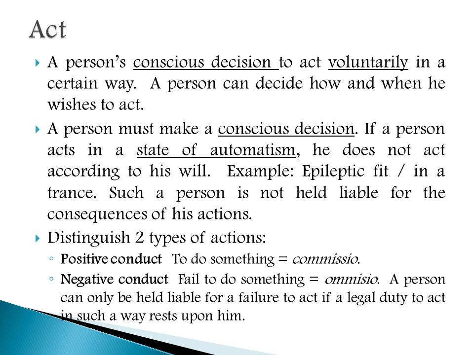  A person's conscious decision to act voluntarily in a certain way.