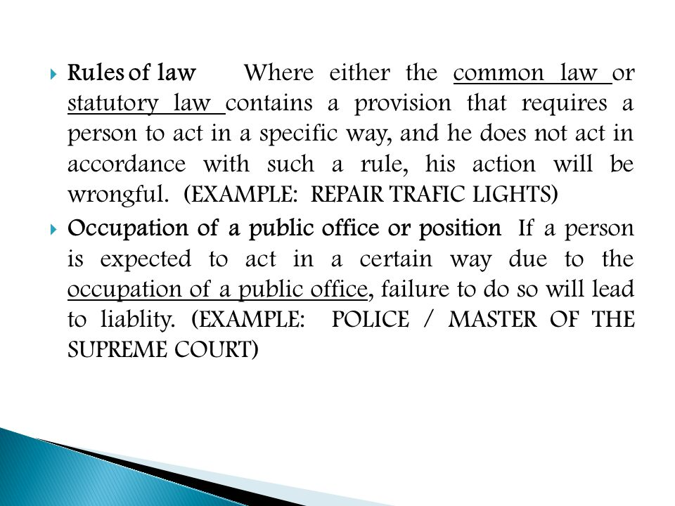  Rules of law Where either the common law or statutory law contains a provision that requires a person to act in a specific way, and he does not act in accordance with such a rule, his action will be wrongful.