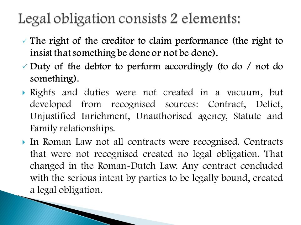 The right of the creditor to claim performance (the right to insist that something be done or not be done).