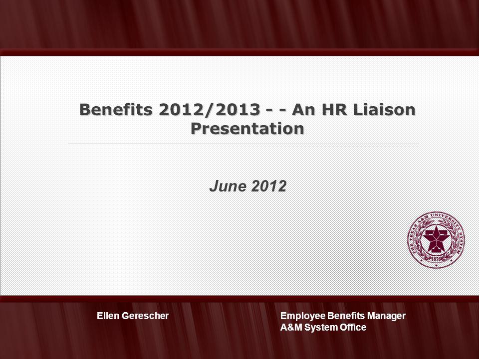 June 2012 Benefits 2012/2013 - - An HR Liaison Presentation Employee Benefits Manager A&M System Office Ellen Gerescher