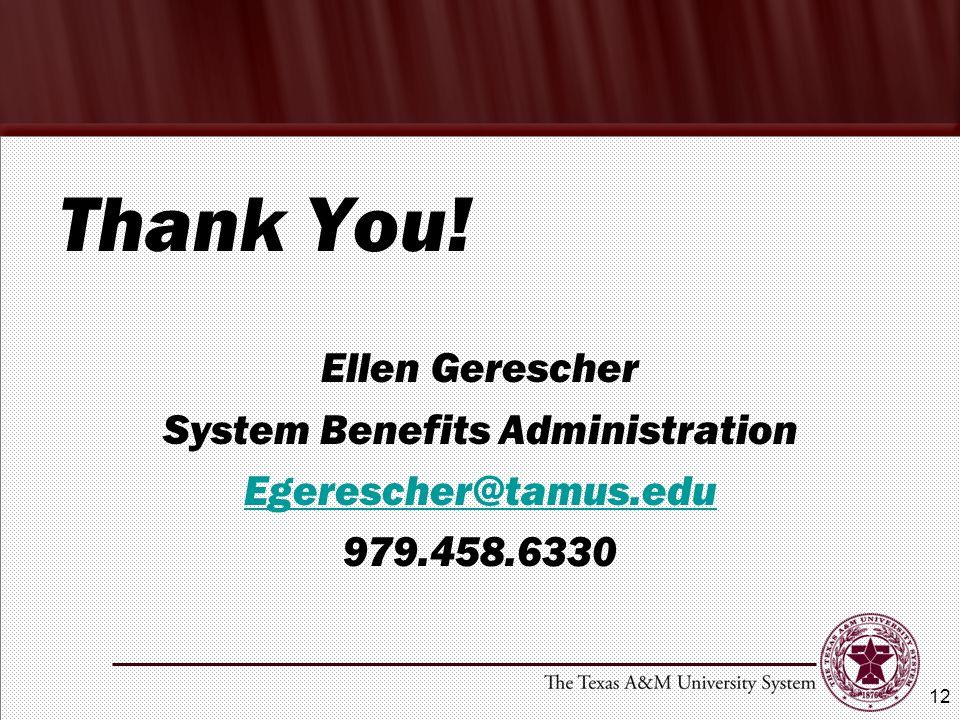 Thank You! Ellen Gerescher System Benefits Administration Egerescher@tamus.edu 979.458.6330 12