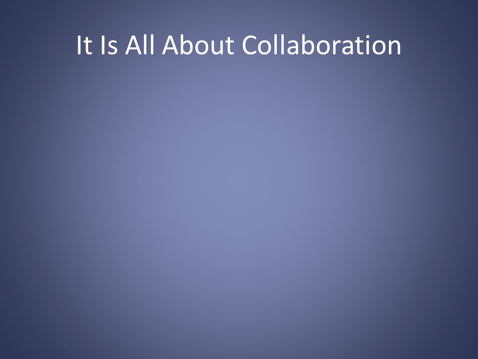 It Is All About Collaboration