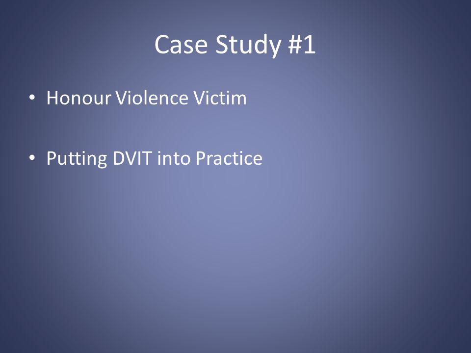Case Study #1 Honour Violence Victim Putting DVIT into Practice