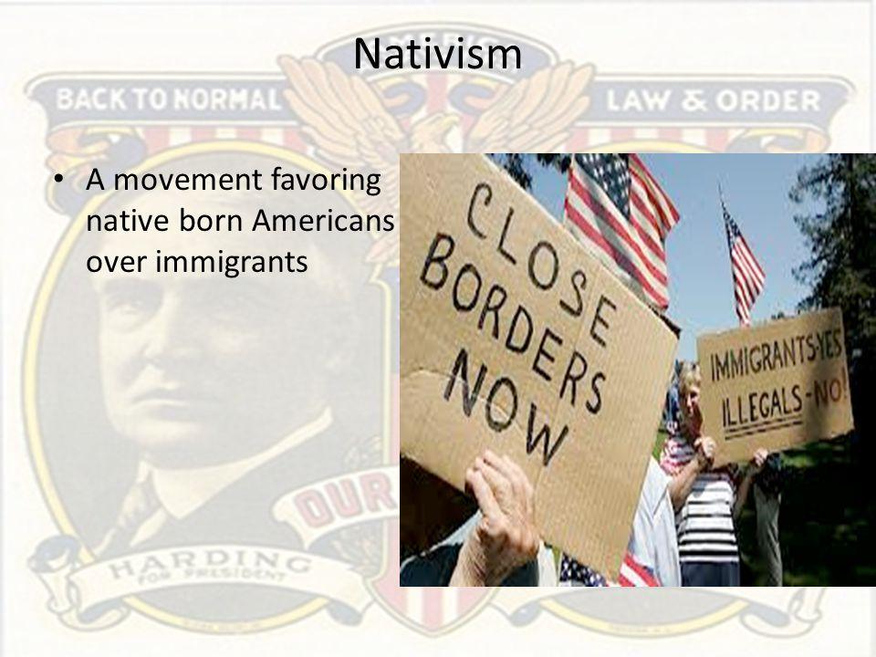 Nativism A movement favoring native born Americans over immigrants