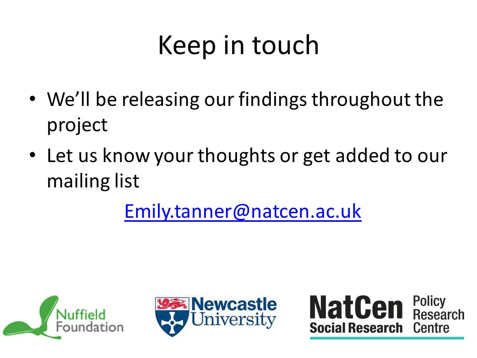 Keep in touch We'll be releasing our findings throughout the project Let us know your thoughts or get added to our mailing list Emily.tanner@natcen.ac.uk