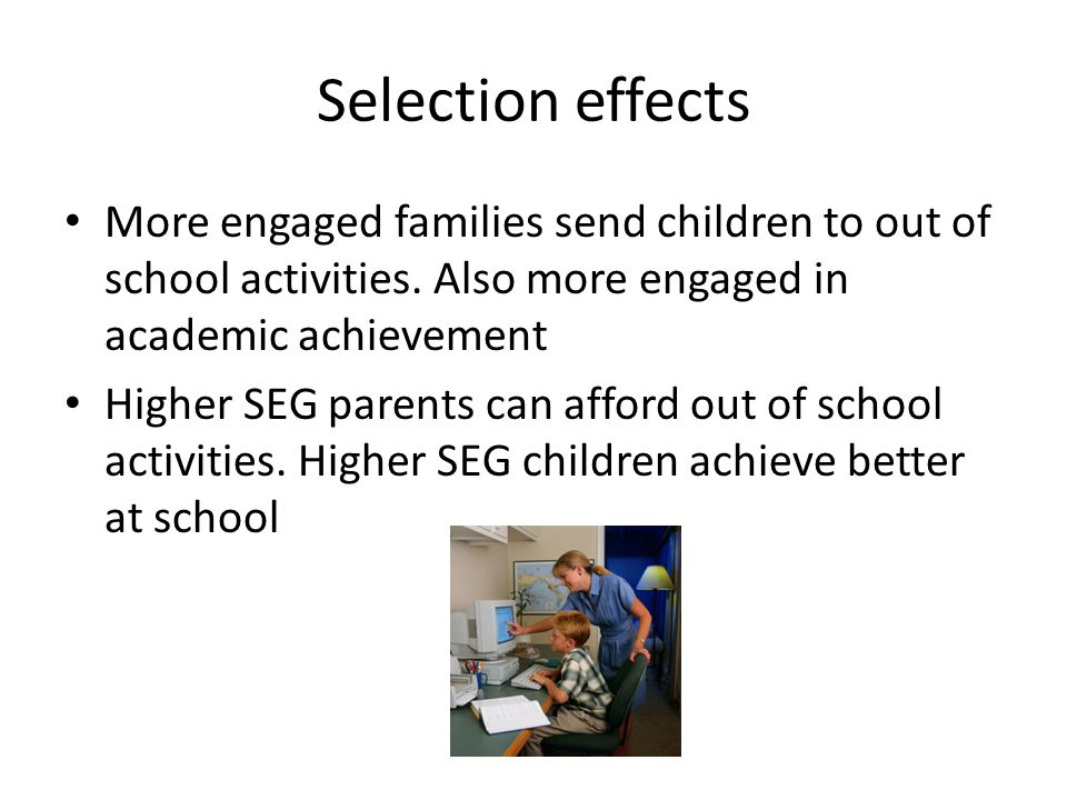Selection effects More engaged families send children to out of school activities.