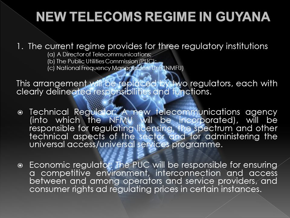 1. The current regime provides for three regulatory institutions (a) A Director of Telecommunications; (b) The Public Utilities Commission (PUC); (c)