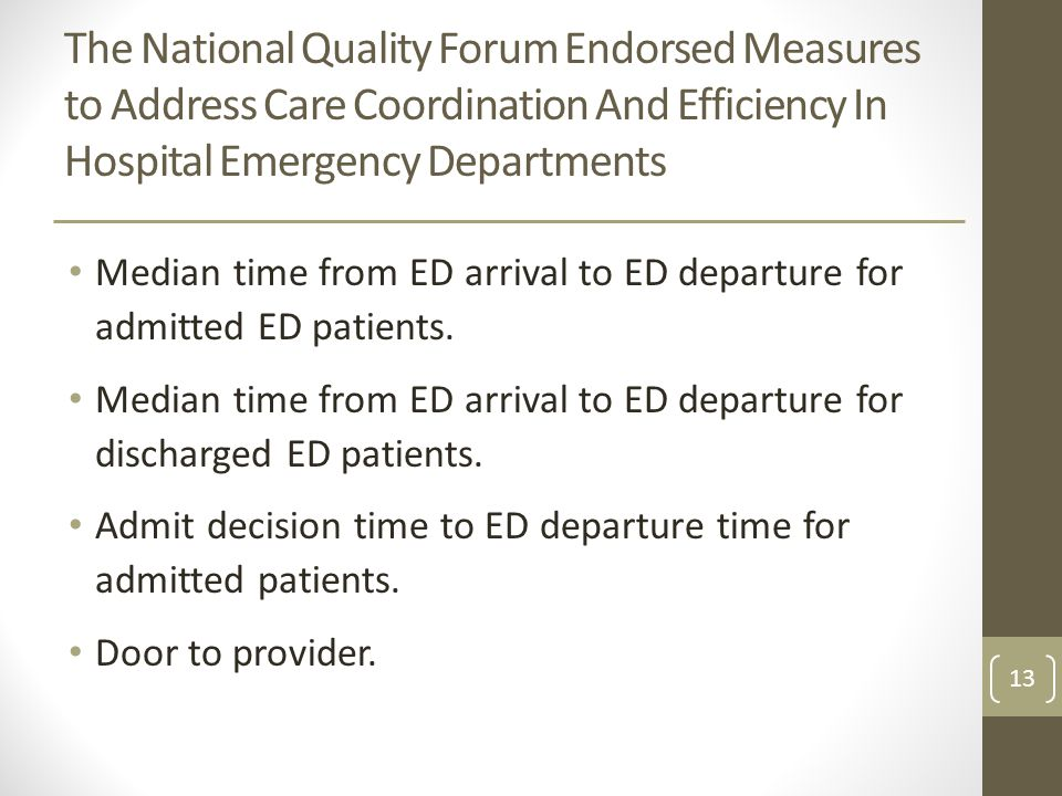 The National Quality Forum Endorsed Measures to Address Care Coordination And Efficiency In Hospital Emergency Departments Median time from ED arrival to ED departure for admitted ED patients.